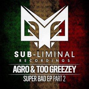 Agro & Too Greezey - Super Bad Part 2