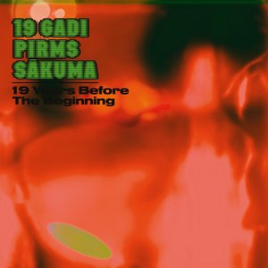 19 GADI PIRMS SAKUMA - 19 Years Before The Beginning