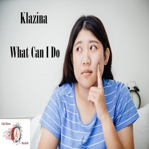 KLAZINA - What Can I Do