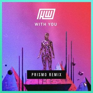 HAYWYRE/PRISMO - With You (Prismo Remix)