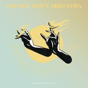Golden Dawn Arkestra - Children Of The Sun EP