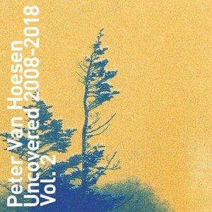 PETER VAN HOESEN - Uncovered 2008-2018 Vol 2