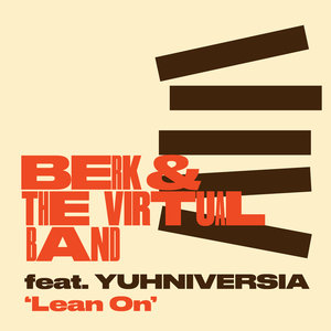 BERK & THE VIRTUAL BAND feat YUHNIVERSIA - Lean On