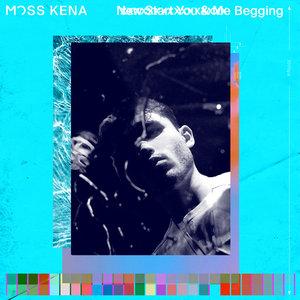 MOSS KENA - Begging