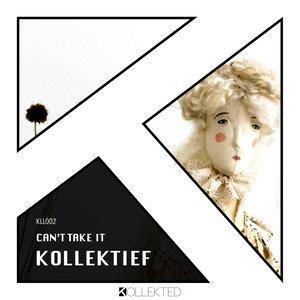 KOLLEKTIEF - Can't Take It