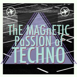 VARIOUS - The Magnetic Passion Of Techno