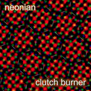 NEONIAN - Clutch Burner