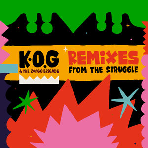 KOG & THE ZONGO BRIGADE - Remixes From The Struggle