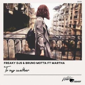 FREAKY DJS/BRUNO MOTTA/MARTHA - To My Weather