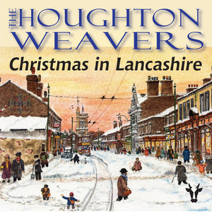THE HOUGHTON WEAVERS - Christmas In Lancashire