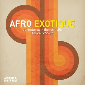 VARIOUS - Afro Exotique - Adventures In The Leftfield Africa 1972-82