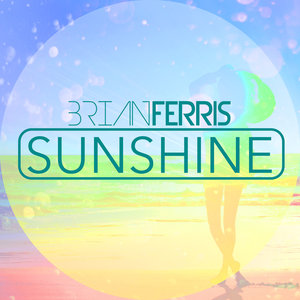 BRIAN FERRIS - Sunshine (Playlist Mix)