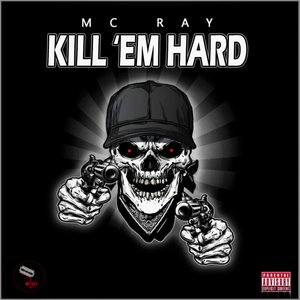 MC RAY - Kill 'em Hard