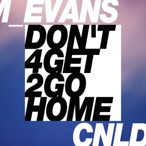 M_EVANS - Don't Forget To Go Home