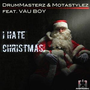 DRUMMASTERZ & MOTASTYLEZ feat VAU BOY - I Hate Christmas