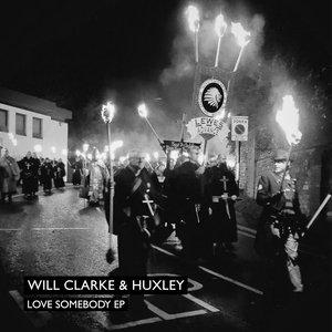 WILL CLARKE & HUXLEY - Love Somebody EP
