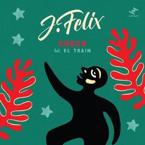 J-FELIX feat EL TRAIN - Check