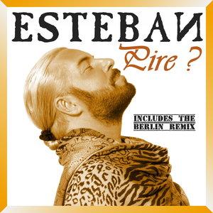 ESTEBAN - Pire?