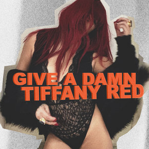 TIFFANY RED - Give A Damn (Explicit)