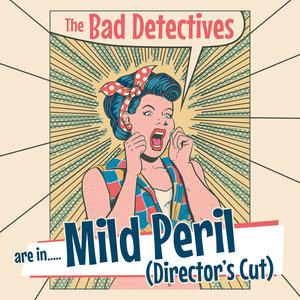 THE BAD DETECTIVES - Mild Peril (Director's Cut)