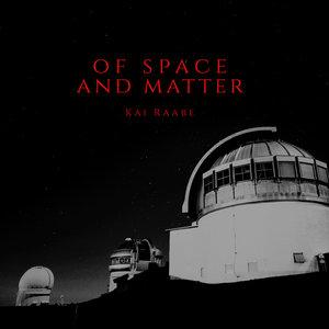 KAI RAABE - Of Space & Matter