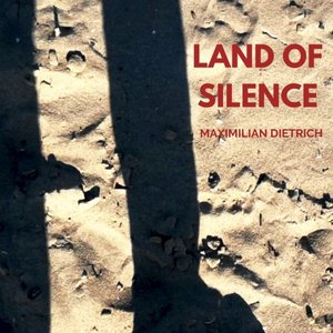 MAXIMILIAN DIETRICH - Land Of Silence
