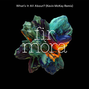 FIR MORA - What's It All About (Kevin Mckay Remixes)