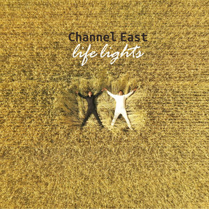 CHANNEL EAST - Life Lights