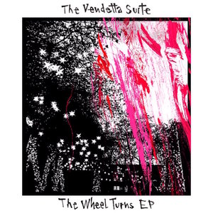 THE VENDETTA SUITE - The Wheel Turns EP