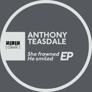 ANTHONY TEASDALE feat OMID 16B - She Frowned He Smiled EP