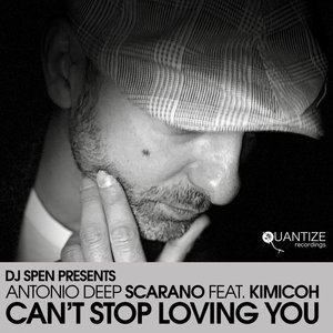 ANTONIO DEEP SCARANO feat KIMICOH - Can't Stop Loving You