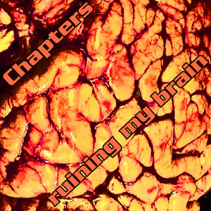 CHAPTERS - Ruining My Brain