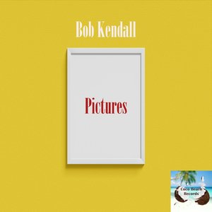 BOB KENDALL - Pictures