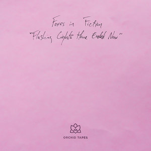 FOXES IN FICTION - Flashing Lights Have Ended Now