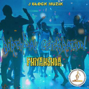 FHIYAHSHUA - Birthday Celebration
