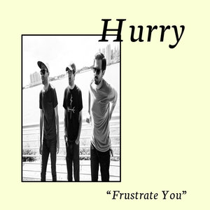 HURRY - Frustrate You
