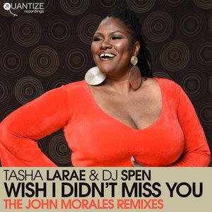TASHA LARAE/DJ SPEN - Wish I Didn't Miss You (The John Morales Remixes)