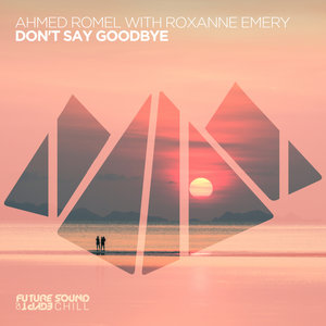 AHMED ROMEL with ROXANNE EMERY - Don't Say Goodbye