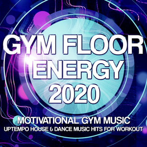 VARIOUS - Gym Floor Energy 2020 - Motivational Gym Music - Uptempo House & Dance Music Hits For Workout