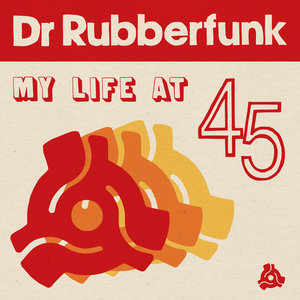 DR RUBBERFUNK - My Life At 45