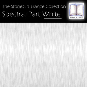 VARIOUS - The Stories In Trance Collection: Spectra, Part White
