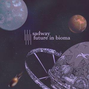SADWAY - Future In Bioma