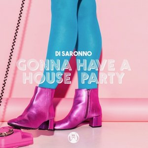 DI SARONNO - Gonna Have A House Party