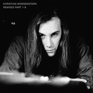 CHRISTIAN MORGENSTERN - Remixes Part 1-8