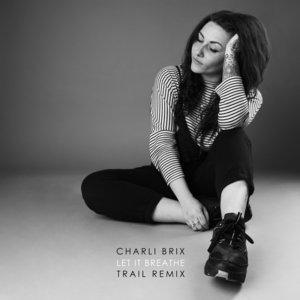 CHARLI BRIX - Let It Breathe (Trail Remix)