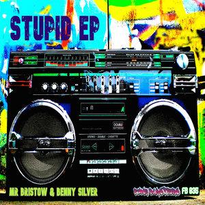 MR BRISTOW/BENNY SILVER - Stupid EP