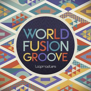 LOOPMASTERS - World Fusion Groove (Sample Pack WAV/APPLE/LIVE/REASON)