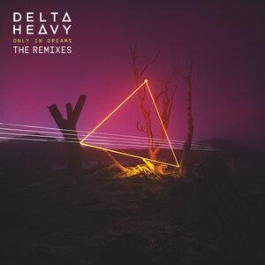 DELTA HEAVY - Only In Dreams (Remixes)