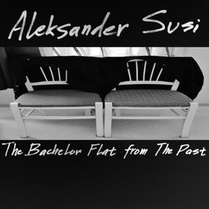 ALEKSANDER SUSI - The Bachelor Flat From The Past