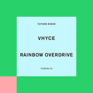 VHYCE - Rainbow Overdrive (Extended Mix)
